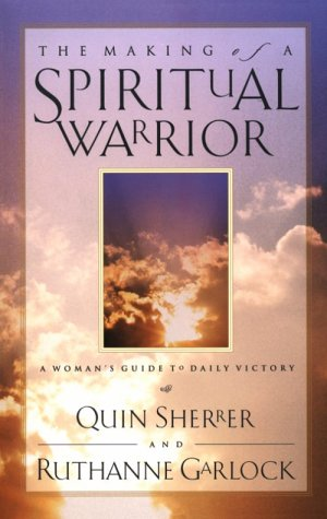 The Making of a Spiritual Warrior: A Woman's Guide to Daily Victory (9781569551110) by Quin Sherrer; Ruthanne Garlock