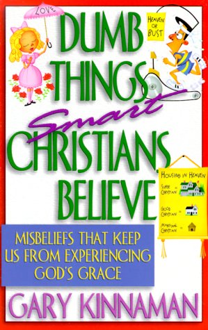 9781569551172: Dumb Things Smart Christians Believe: Ten Misbeliefs That Keep Us from Experiencing God's Grace