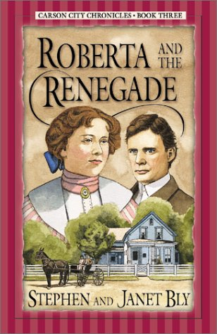 Roberta and the Renegade (Carson City Chronicles, Book 3): Bly, Stephen A.; Bly, Janet