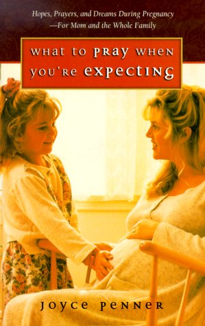 What to Pray When You're Expecting: Hopes, Prayers, and Dreams During Pregnancy-For Mom and the Whole Family (1569551359) by Joyce Penner