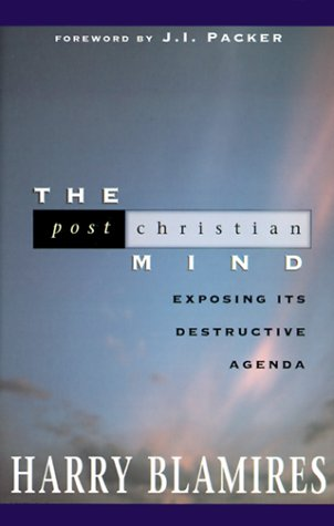 The Post Christian Mind: Exposing Its Destructive Agenda (1569551421) by Harry Blamires