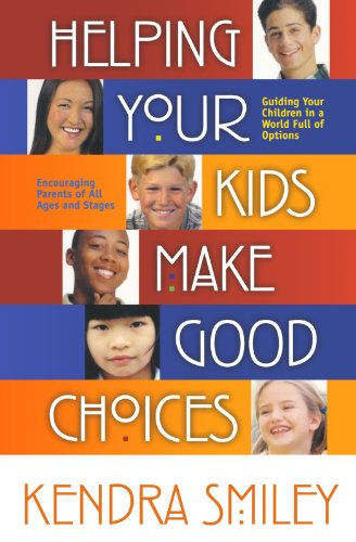 9781569551578: Helping Your Kids Make Good Choices: Guiding Your Kids in a World Full of Options. Encouraging Parents of All Ages and Stages.