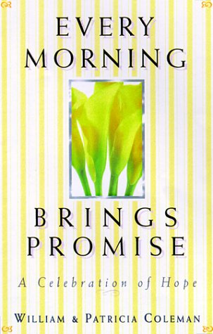 Every Morning Brings Promise: A Celebration of Hope (1569551642) by William L. Coleman; Patricia Coleman
