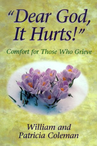 "Dear God, It Hurts!"": Comfort for Those Who Grieve (9781569551929) by William L. Coleman; Patricia Coleman"
