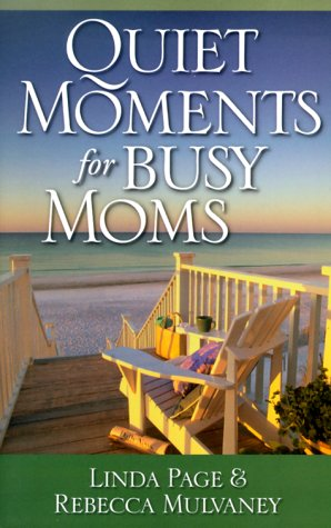 9781569551967: Quiet Moments for Busy Moms: Linda McNatt Page and Rebecca Gentry Mulvaney