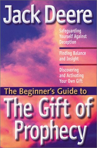 The Beginner's Guide to the Gift of Prophecy (Beginner's Guides (Servant)) (1569552045) by Jack Deere