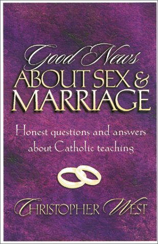Good News About Sex and Marriage: Answers to Your Honest Questions About Catholic Teaching (9781569552148) by West, Christopher