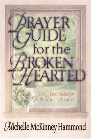 Prayer Guide for the Brokenhearted: Comfort and Healing on the Way to Wholeness (9781569552223) by McKinney Hammond, Michelle