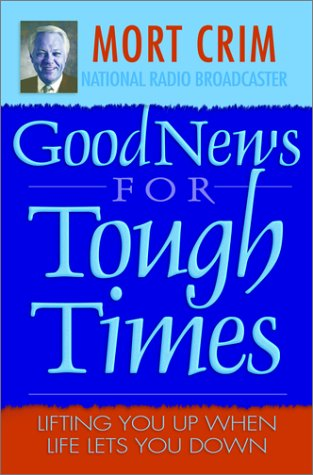 Good News for Tough Times: Lifting You Up When Life Lets You Down: Mort Crim