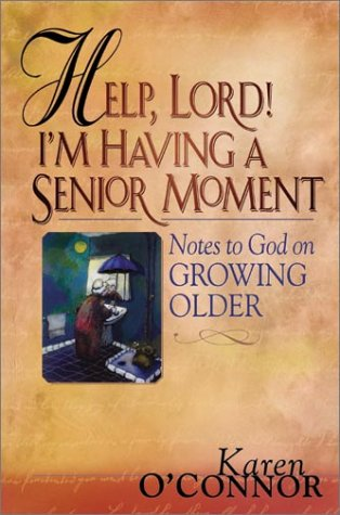 9781569552797: Help, Lord! I'm Having a Senior Moment: Notes to God on Growing Older