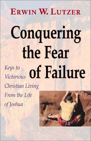 Conquering the Fear of Failure: Lutzer, Erwin W.