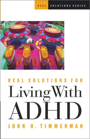 Real Solutions for Living With Adhd (Real Solutions Series): Timmerman, John H.