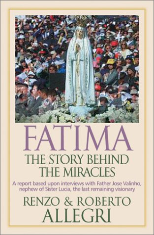 Fatima: The Story Behind the Miracles: Allegri, Renzo; Allegri, Roberto