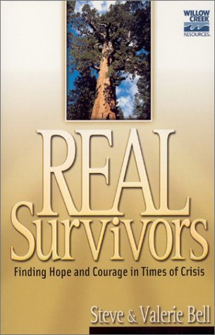 Real Survivors: Finding Hope and Courage in Times of Crisis (Willow Creek Resources) (1569553351) by Bell, Valerie; Bell, Steve