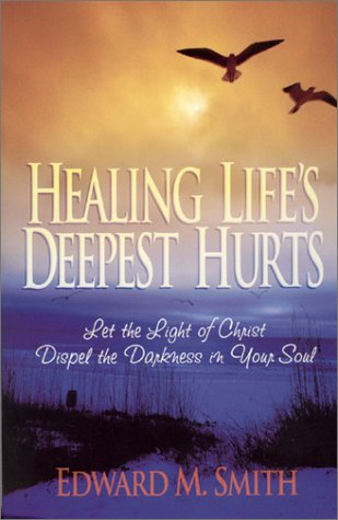9781569553411: Healing Life's Deepest Hurts: Let the Light of Christ Dispel the Darkness in Your Soul