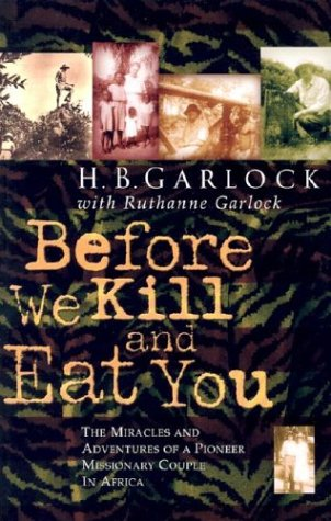 Before We Kill and Eat You: The Miracles and Adventures of a Pioneer Missionary Couple in Africa: ...