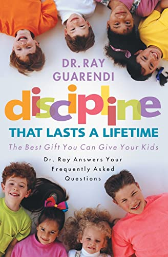Discipline That Lasts a Lifetime: The Best Gift You Can Give Your Kids: Guarendi, Ray