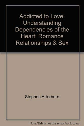 9781569559307: Addicted to Love: Understanding Dependencies of the Heart: Romance, Relationships & Sex