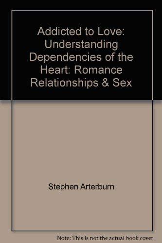 9781569559307: Addicted to Love: Understanding Dependencies of the Heart: Romance, Relationships & Sex