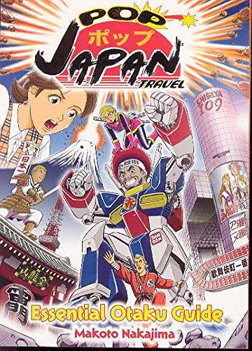 Pop Japan Travel: Essential Otaku Guide: Nakajima, Makoto