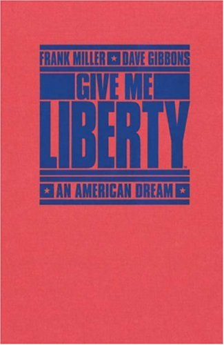 Give Me Liberty: An American Dream: Miller, Frank; Gibbons, Dave