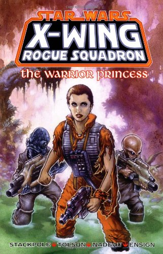 The Warrior Princess (Star Wars: X-Wing Rogue Squadron, Volume 4) (1569713308) by Michael A. Stackpole; Scott Tolson; John Nadeau; Jordi Ensign