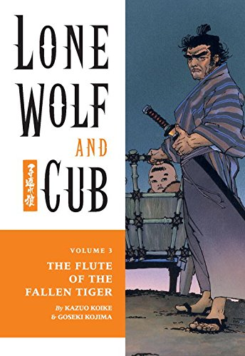 Lone Wolf and Cub, Vol. 3: The Flute of the Fallen Tiger (1569715041) by Kazuo Koike; Goseki Kojima; Dana Lewis