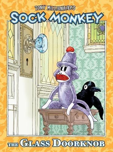 Tony Millionaire's Sock Monkey: The Glass Doorknob: Millionaire, Tony