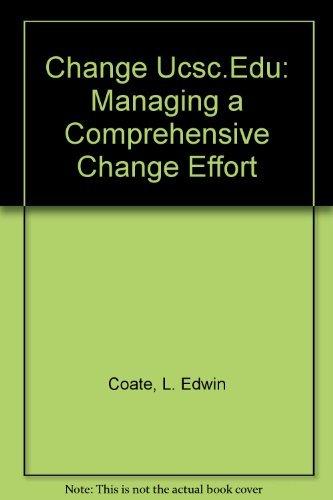 Change Ucsc.Edu: Managing a Comprehensive Change Effort: Coate, L. Edwin