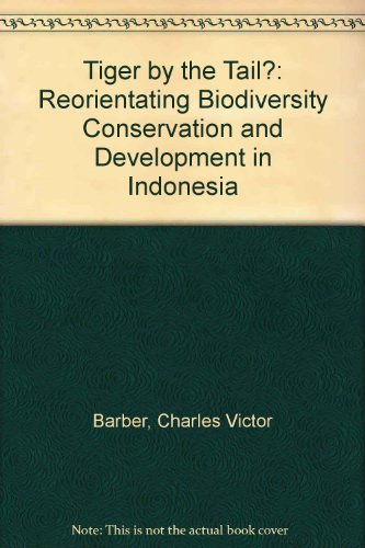 Tiger by the Tail : Reorienting Biodiversity Conervation and Development in Indonesia (A FIRST ...