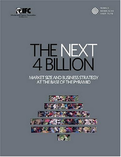 9781569736258: The Next 4 Billion: Market Size and Business Strategy at the Base of the Pyramid