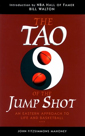 The Tao of the Jump Shot: An Eastern Approach to Life and Basketball: Mahoney, John F.