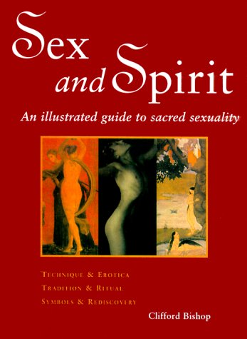 Sex and Spirit: An Illustrated Guide to: Clifford Bishop