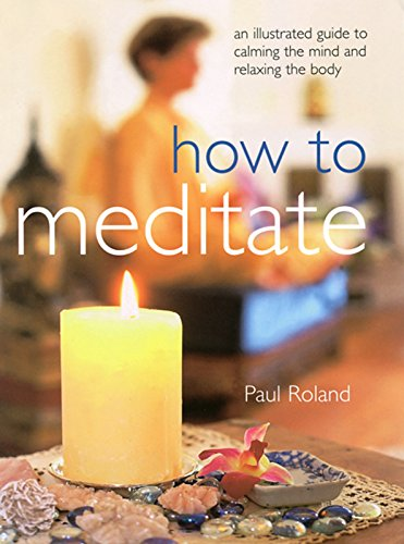 9781569752272: How to Meditate: An Illustrated Guide to Calming the Mind and Relaxing the Body