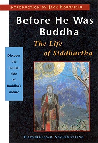 Before He Was Buddha: The Life of Siddartha - Saddhatissa, H.