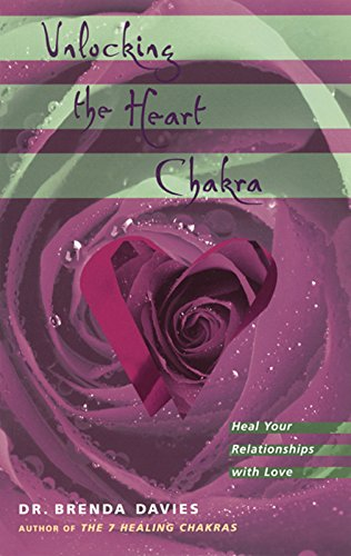 Unlocking the Heart Chakra: Heal Your Relationships with Love - Davies, Dr. Brenda