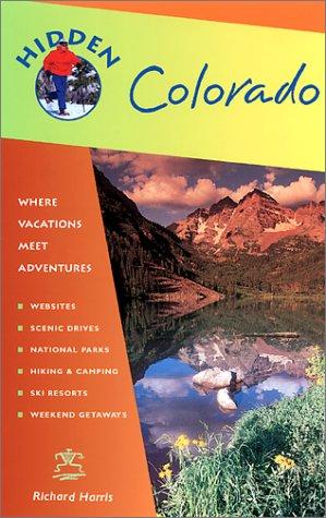 Hidden Colorado: Including Denver, Boulder, Aspen, Vail, Rocky Mountain National Park, and Mesa ...