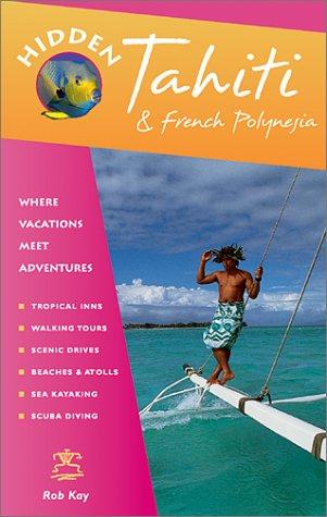 Hidden Tahiti: Including Moorea, Bora Bora, and the Society, Austral, Gambier, Tuamotn and ...