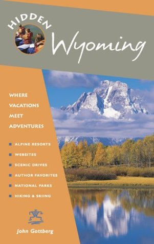 Hidden Wyoming: Including Jackson Hole, Grand Teton, and Yellowstone National Parks (1569753326) by Gottberg, John
