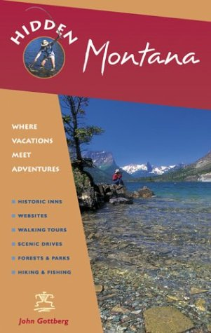 Hidden Montana: Including Missoula, Helena, Bozeman, and Glacier and Yellowstone National Parks (1569753393) by Gottberg, John