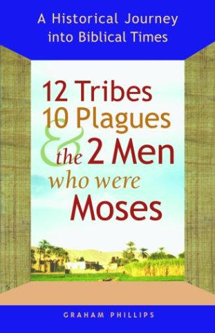 9781569753552: 12 Tribes, 10 Plagues, and the 2 Men Who Were Moses: A Historical Journey Into Biblical Times