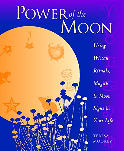 Power of the Moon: Using Wiccan Rituals,: Moorey, Teresa