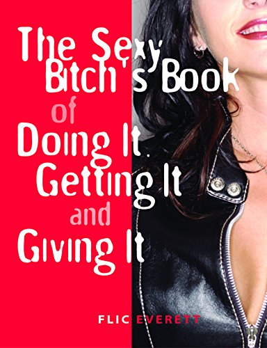 9781569753910: The Sexy Bitch's Book of Doing It, Getting It, and Giving It