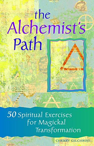 The Alchemist's Path: 50 Spiritual Exercises for Magickal Transformation: Gilchrist, Cherry