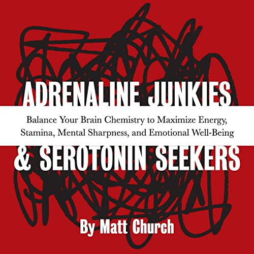9781569754375: Adrenaline Junkies and Serotonin Seekers: Balance Your Brain Chemistry to Maximize Energy, Stamina, Mental Sharpness, and Emotional Well-Being