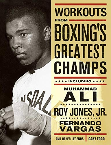 9781569754436: Workouts from Boxing's Greatest Champs: Get in Shape with Muhammad Ali, Fernando Vargas, Roy Jones Jr., and Other Legends