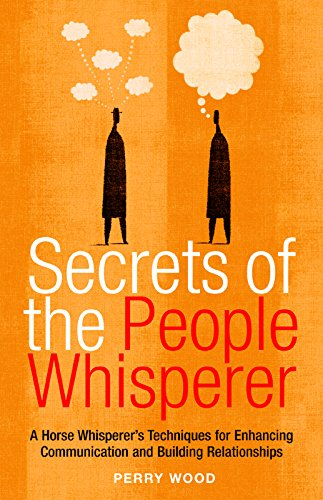 9781569754658: Secrets of the People Whisperer: A Horse Whisperer's Techniques for Enhancing Communication and Building Relationships