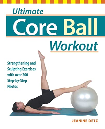 9781569754689: Ultimate Core Ball Workout: Strengthening and Sculpting Exercises with Over 200 Step-by-Step Photos