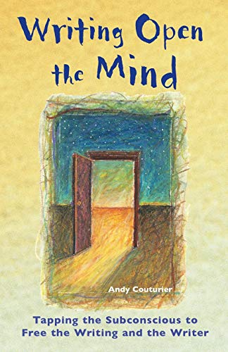 9781569754764: Writing Open the Mind: Tapping the Subconscious to Free the Writing and the Writer