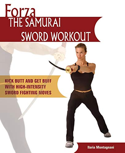 9781569754788: Forza The Samurai Sword Workout: Kick Butt and Get Buff with High-Intensity Sword Fighting Moves